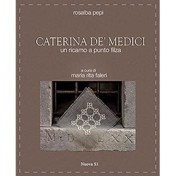 Caterina De' Medici. Un Ricamo A Punto Filza