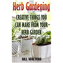 Herb Gardening: Creative Things You Can Make From Your Herb Garden