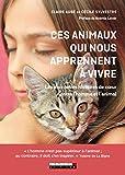 Ces animaux qui nous apprennent à vivre : les plus belles histoires de coeur entre l'homme et l'animal