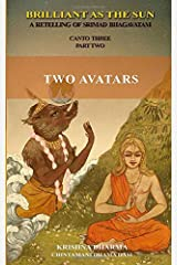 Brilliant as the Sun: A retelling of Srimad Bhagavatam: Canto Three Part Two: Two Avatars Paperback