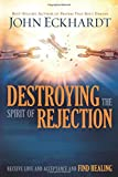 #7: Destroying the Spirit of Rejection: Receive Love and Acceptance and Find Healing