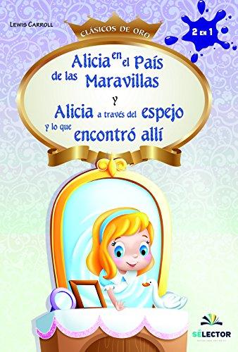 Alicia a través del espejo y Alicia en el País de las maravillas por Charles Lutwidge Dodgson