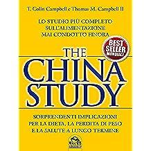 The China Study: Lo studio più completo sull'alimentazione mai condotto finora - Sorprendenti implicazioni per la dieta, la perdita di peso e la salute a lungo termine (Salute e alimentazione)