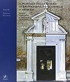 Il portale della chiesa di Santa Maria del Carmelo a Venezia. Ipotesi costruttive e interventi di restauro. Ediz. illustrata