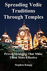 Spreading Vedic Traditions Through Temples: Proven Strategies That Make Them More Effective by Stephen Knapp (2012-07-10)