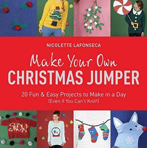 Make Your Own Christmas Jumper: 20 Fun and Easy Projects to Make In a Day (Even If You Can't Knit!) (TY Arts & Crafts) (English Edition) Christmas Tree Jumper