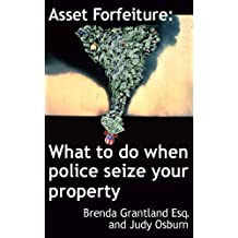 Asset Forfeiture: What to Do When Police Seize Your Property (English Edition)