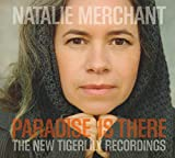 Paradise is there : The New Tigerlily recordings / Natalie Merchant | Merchant, Natalie