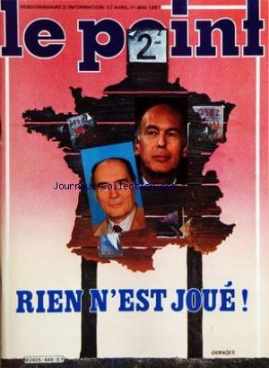 POINT (LE) [No 449] du 27/04/1981 - ELECTIONS - RIEN N'EST JOUE - MITTERRAND OU GISCARD - SAIGON 81 - TRAFICS ET DESANCHANTEMENTS - POLICE - UNEAUXILIAIRE NOMMEE HYPNOSE - PETROLE - BAISSE SUR LA HAUSSE - LA NUIT BLANCHE DE L'ESPAGNE - MANUEL TEJERO - E. MANNONI par Collectif