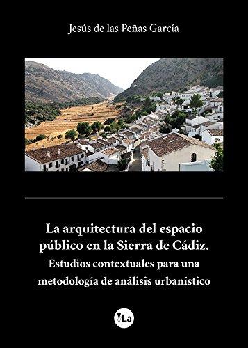 La arquitectura del espacio público en la Sierra de Cádiz.Estudios contextuales para una metodología de análisis urbanístico (viveLibro Lanzamiento)