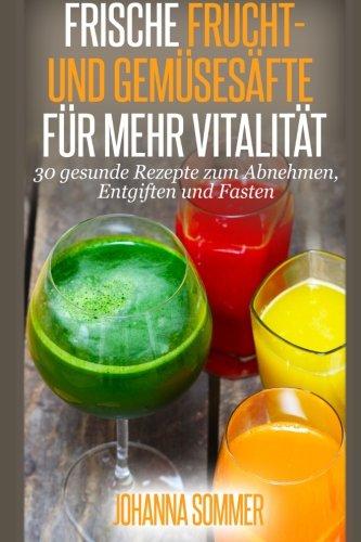 Gemüsesäfte für mehr Vitalität: 30 gesunde Saftrezepte zum Abnehmen, Entgiften und Fasten ()