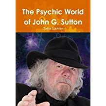 The Psychic World of John G. Sutton
