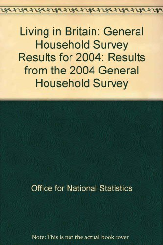 Living in Britain; General Household Survey Results for 2004: Results from the 2004 General Household Survey por The Office for National Statistics