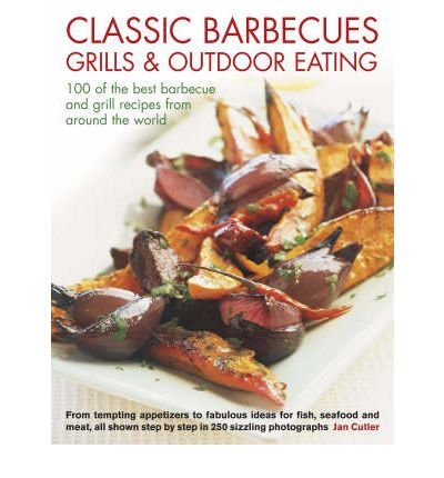 Classic Barbecues, Grills and Outdoor Eating: 100 of the Best Barbecue and Grill Recipes from Around the World - From Tempting Appetizers to Fabulous Ideas for Fish, Seafood and Meat, All Shown Step-by-step in 250 Sizzling Photographs (Paperback) - Common