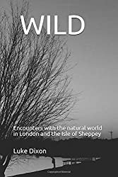 Wild: Encounters with the natural world in London and the Isle of Sheppey