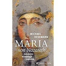 Maria von Nazareth: Geschichte - Archäologie - Legenden