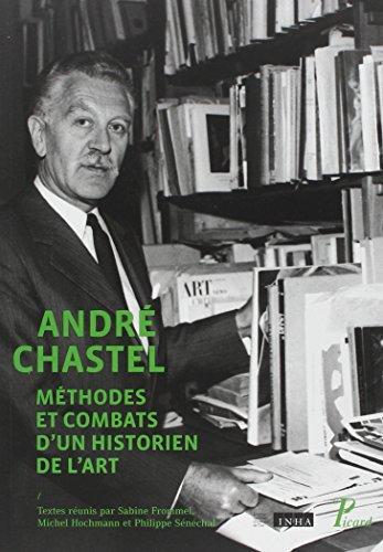 Andr Chastel : Mthodes et combats d'un historien de l'art