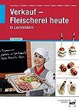 Verkauf - Fleischerei heute: Lehrbuch für Fachverkäufer/-innen in Lernfeldern