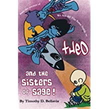 Theo And the Sisters of Sage!: from the creator of We Are All The Same Inside: 1 by Timothy D. Bellavia (2011-09-13)