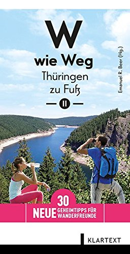 W wie Weg - Thüringen zu Fuß II: 30 neue Geheimtipps für Wanderfreunde