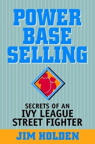 Power Base Selling: Secrets of an Ivy League Street Fighter PDF Books