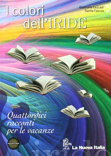 I colori dell'iride. 14 racconti per le vacanze. Per le Scuole superiori. Con espansione online