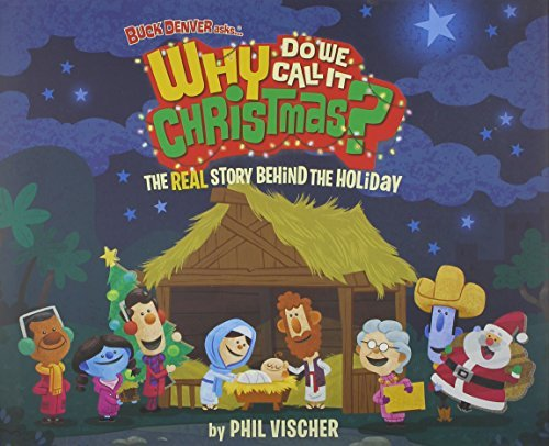 Buck Denver Asks Why Do We Call It Christmas?: The Real Story Behind the Holiday by Phil Vischer (2014-10-14)