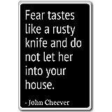 Fear tastes like a rusty knife and do not let ... - John Cheever - quotes fridge magnet, Black - Calamità da frigo