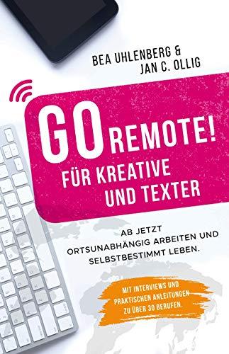 GO REMOTE! für Kreative und Texter - Ab jetzt ortsunabhängig arbeiten und selbstbestimmt leben. Mit Interviews und praktischen Anleitungen zu über 30 Berufen. (Arbeit Zu Hause Jobs Bei Amazon)