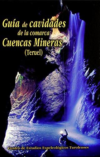 Guia de cavidades de la comarca cuencas mineras (Teruel) por Aa.Vv.