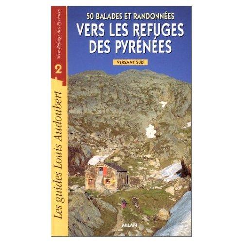 50 balades et randonnées vers les refuges des Pyrénées : Versant sud par Audouber