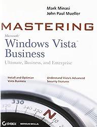 Mastering Windows Vista Business: Ultimate, Business, and Enterprise