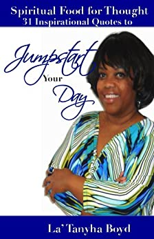 Spiritual Food For Thought:31 Inspirational Quotes to Jump-Start your Day!: Positive Affirmations by [Boyd, La Tanyha]