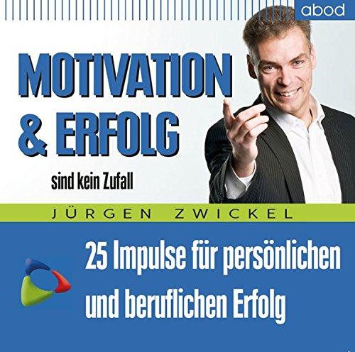 Motivation und Erfolg sind kein Zufall: 25 Impulse für persönlichen und beruflichen Erfolg
