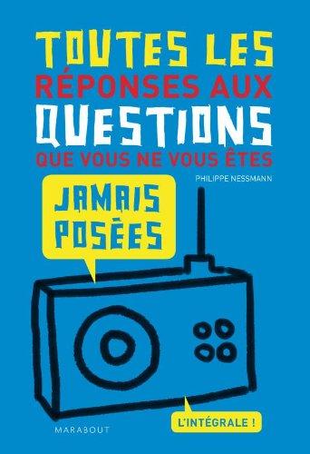 Toutes les réponses aux questions que vous ne vous êtes jamais posées par Philippe Nessmann