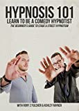 HYPNOSIS 101 - Learn to be a Comedy Hypnotist - The Beginner's Guide to Stage & Street Hypnotism with Rory Z Fulcher & Ashley Rayner