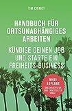 Handbuch für ortsunabhängiges Arbeiten - Neuauflage Februar 2016: Strategien für Digitale Nomaden, Querdenker und Solopreneure