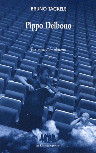 Ecrivains de plateau : Tome 5, Pippo Delbono par Bruno Tackels
