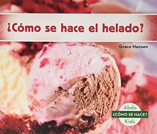 ¿cómo Se Hace El Helado? (How Is Ice Cream Made?) (Spanish Version) (Cómo se hace?/ How Is It Made?) por Grace Hansen