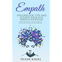 Empath: Discover Your Type and Achieve Your Full Empath Potential: Know the Distinct Types of Empath and Learn to Nurture Your Abilities (Empath and Meditation Book 5) (English Edition)