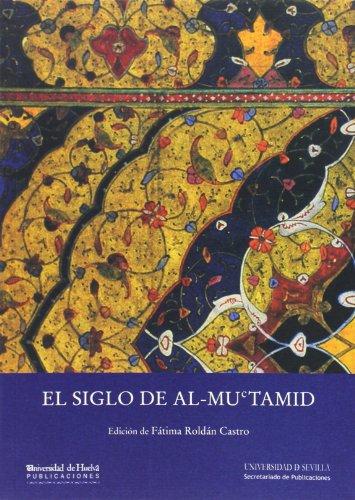 Descargar Libro Siglo de al-Muctamid,El (Colección de Estudios Árabo-Islámicos de Almonaster la Real) de Fátima Roldán Castro