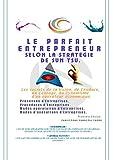 Le parfait entrepreneur selon la Stratégie de Sun Tsu.: « Notre matière grise est le gisement, le plus inépuisable de nos matières premières ». (French Edition)