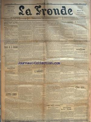 FRONDE (LA) [No 543] du 04/06/1899 - JUSTITIA LUMEN ! PAR SEVERINE - L'ARRET - L'AFFAIRE DREYFUS EN REVISION - L'ARRET DE LA COUR DE CASSATION - AVANT L'AUDIENCE - L'ARRET - LA SORTIE - CHEZ MADAME DREYFUS PAR JEANNE BREMONTIER - BIBLIOTHEQUE DE LA FRONDE - AU PALAIS-BOURBON PAR HELENE SEE - PATRIOTISME PAR CARABOSSE - ON DIT... - PANTIN - CANDIDATURES - EN MONNAIE SONNANTE.