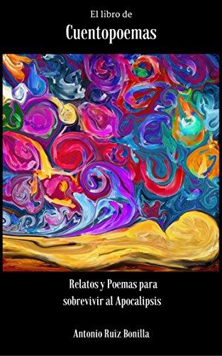 El libro de Cuentopoemas: Cuentos y poemas para sobrevivir al Apocalipsis por Antonio Ruiz Bonilla