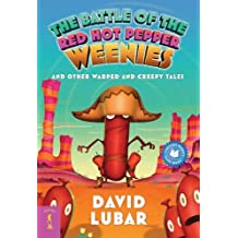 The Battle of the Red Hot Pepper Weenies: And Other Warped and Creepy Tales (Weenies Stories) by David Lubar (2010-03-02)