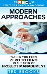 Modern Approaches: Taking You from Zero to Hero in the Field of Project Management (The ABC's of Effective Project Management Book 3)
