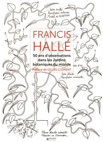 Francis Hallé - Tome 2: 50 ans d'observation dans les jardins botaniques dans le monde.