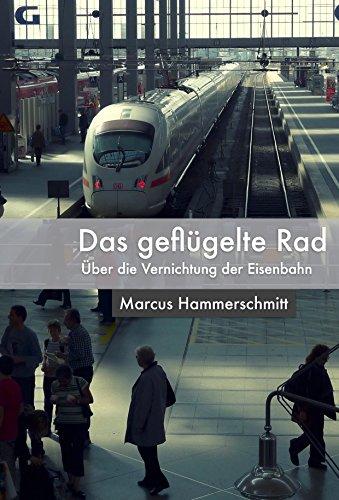 Das geflügelte Rad: Über die Vernichtung der Eisenbahn (German Edition)