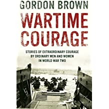 Wartime Courage: Stories of Extraordinary Courage by Ordinary People in World War Two
