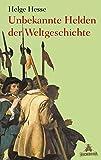 Unbekannte Helden der Weltgeschichte - Helge Hesse